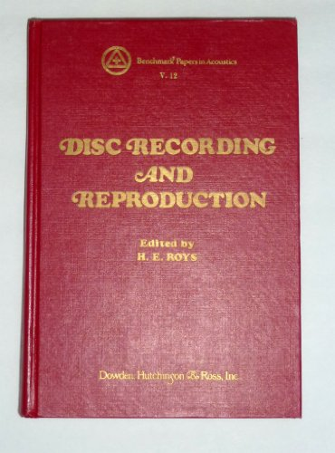 Disc Recording and Reproduction [Benchmark Papers in Acoustics 12]: Roys, H. E., ed.
