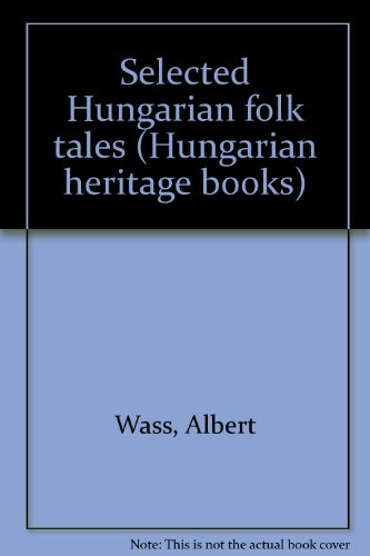 Selected Hungarian folk tales (Hungarian heritage books) (087934007X) by Albert Wass