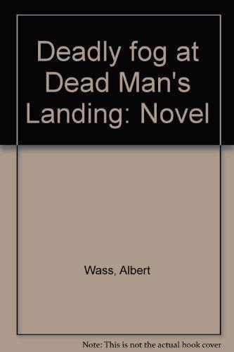 Deadly Fog at Dead Man's Landing - Novel: Wass, Albert