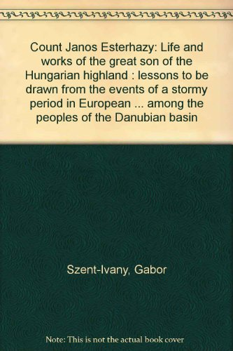 Count Janos Esterhazy: Life and works of the great son of the Hungarian highland : lessons to be ...