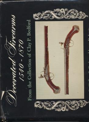 Decorated Firearms, 1540-1870, from the Collection of Clay P. Bedford: Gusler, Wallace B.
