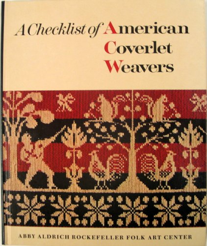 A Checklist of American Coverlet Weavers: Heisey, John W., Compiler; Andrews, Gail C. And Donald R....