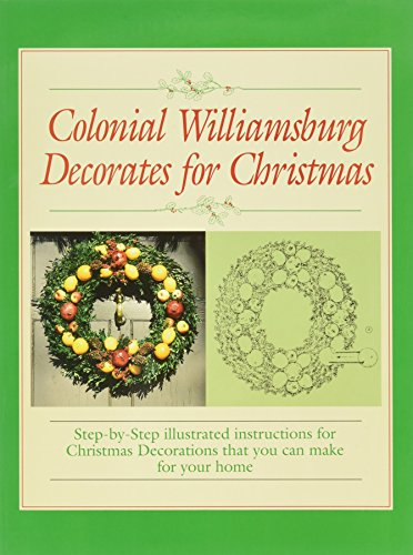 9780879350581: Colonial Williamsburg Decorates for Christmas: Step-By-Step Illustrated Instructions for Christmas Decorations That You Can Make for Your Home