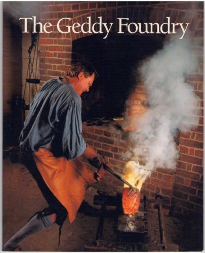 The Geddy foundry: By Sven Dan Berg and George Hassell (A Colonial Williamsburg historic trades ...