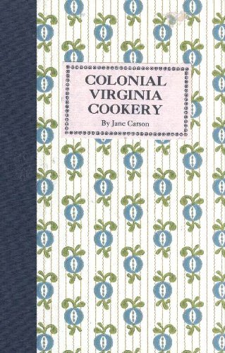 Colonial Virginia Cookery: Procedures, Equipment, and Ingredients: Carson, Jane