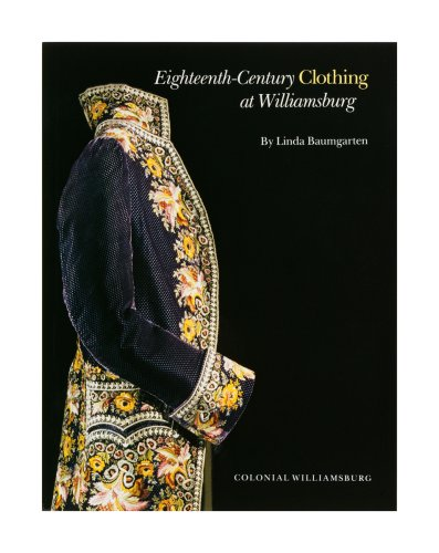 Eighteenth-Century Clothing at Williamsburg 9780879351090 Antique clothing worn by men, women, and children in the eighteenth century offers a revealing glimpse into the lives of colonial Virgin