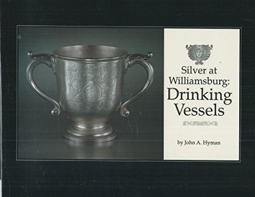 Silver at Williamsburg: Drinking Vessels (Wallace Gallery Decorative Arts Publication): John A. ...