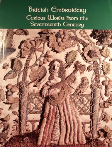 9780879351861: British embroidery: Curious works from the seventeenth century (Williamsburg decorative arts series)