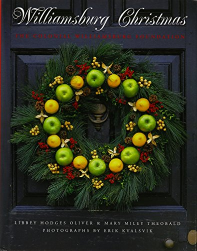 Williamsburg Christmas: The Story of Christmas Decoration: Libby Oliver, Mary