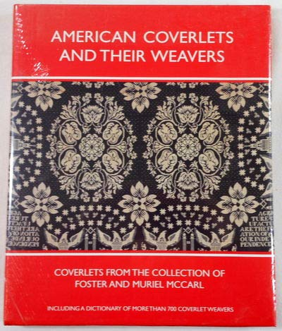 9780879352158: American Coverlets and Their Weavers: Coverlets from the Collection of Foster and Muriel McCarl Including a Dictionary of More Than 700 Weavers (Williamsburg Decorative Arts Series)