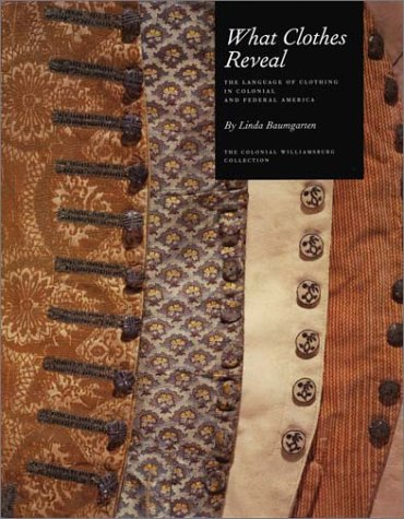 9780879352165: What Clothes Reveal: The Language of Clothing in Colonial and Federal America : The Colonial Williamsburg Collection (Williamsburg Decorative Arts Series)