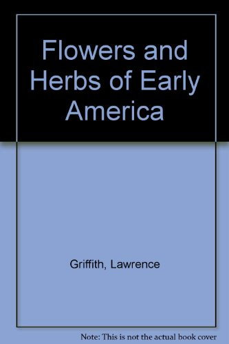 Flowers and Herbs of Early America [Oct 28, 2008] Griffith, Lawrence and Lomb.