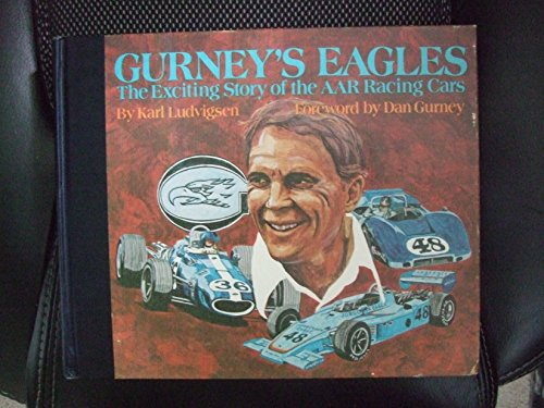 Gurney's Eagles: The exciting story of the AAR racing cars (0879380314) by Karl E Ludvigsen