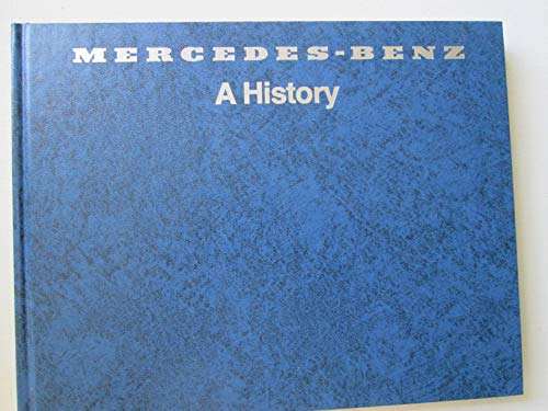 Mercedes-Benz: A History--The Fascinating Story of Automotive Development Begun Nearly a Hundred ...