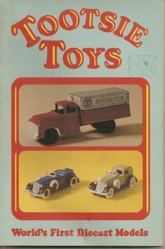 9780879380656: Tootsie Toys: World's First Diecast Models (Tootsietoys)
