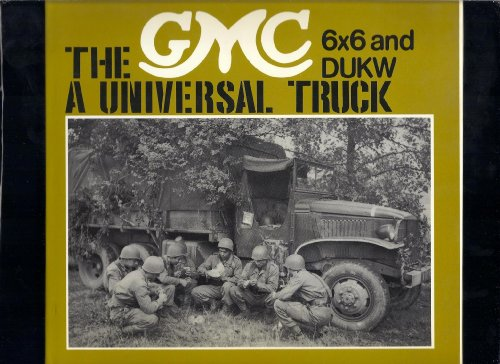 The GMC 6X6 and DUKW, A Universal Truck