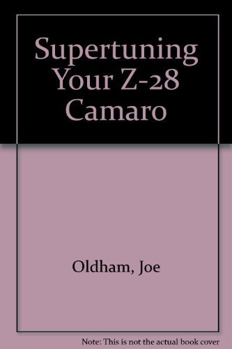Supertuning Your Z-28 Camaro: Oldham, Joe
