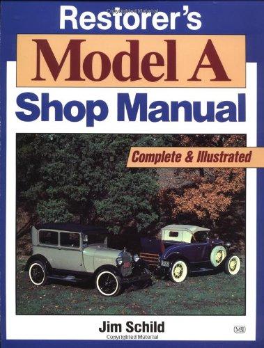Restorer's Model A Shop Manual (Motorbooks Workshop): Schild, Jim