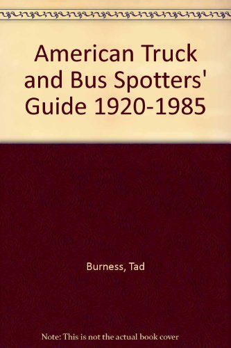 American Truck & Bus Spotter's Guide, 1920-1985 (0879381981) by Tad Burness