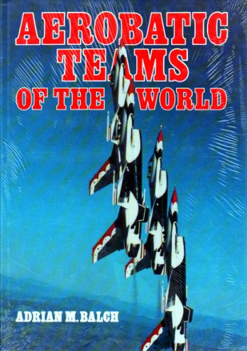 9780879382247: AEROBATIC TEAMS OF THE WORLD.