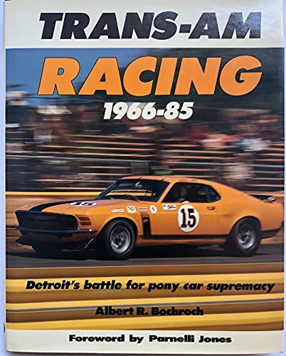 Trans-Am Racing, 1966-85: Detroit's Battle for Pony Car Supremacy: Bochroch, Albert R.