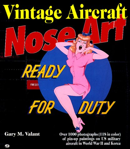 9780879382667: Vintage Aircraft Nose Art: Over 1000 Photographs of Pin-Up Paintings on USA Military Aircraft in World War 2 and Korea