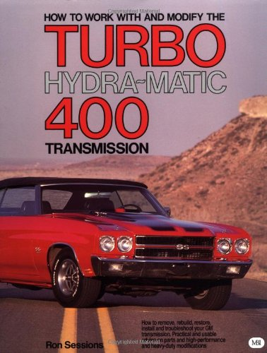 How to Work with and Modify the Turbo Hydra-Matic 400 Transmission (Motorbooks Workshop) (0879382678) by Ron Sessions