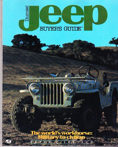 9780879382773: Illustrated Jeep Buyers Guide: The World's Workhorse : Military to Civilian (Illustrated Buyer's Guide)