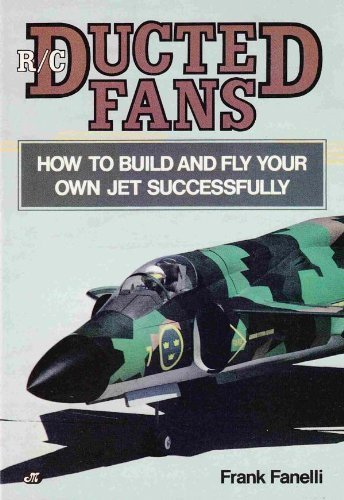 9780879382797: R/C Ducted Fans: How to Build and Fly Your Own Jet Successfully