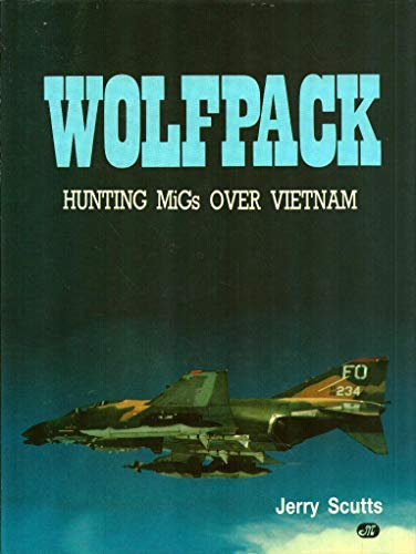 WOLFPACK Hunting MiGs over Vietnam: Scutts, Jerry