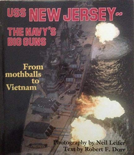USS New Jersey: The Navy's Big Guns From Mothballs to Vietnam. Photography By Neil Leifer. ...