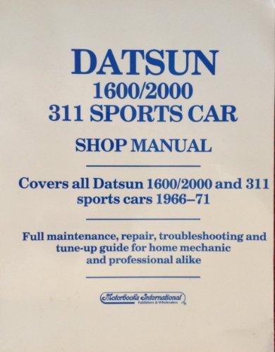 Datsun 1600/2000 311 Sports Car Shop Manual: Covers All Datsun 1600/2000 and 311 Sports ...