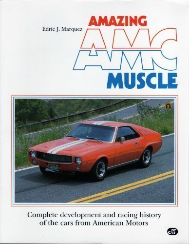 9780879383008: Amazing Amc Muscle: Complete Development and Racing History of the Cars from American Motors