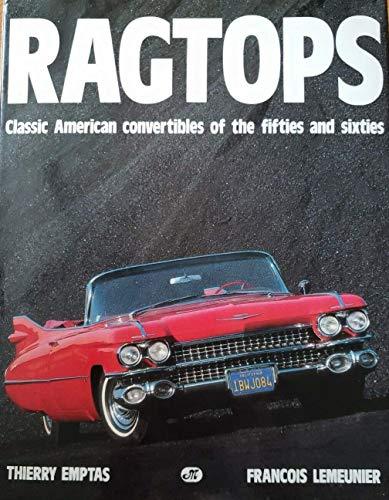 Rag Tops : Classic American Convertibles of: Paul Badre; Peter