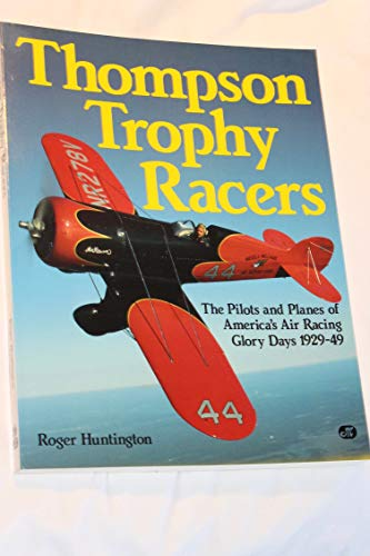 9780879383657: Thompson Trophy Racers: The Pilots and Planes of America's Air Racing Glory Days 1929-49