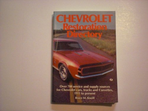 Chevrolet Restoration Directory: Over 700 Service and Supply Sources for Chevrolet Cars, Trucks and...