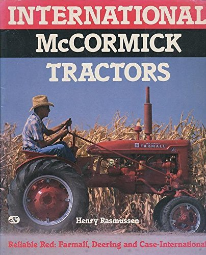 International McCormick Tractors: Reliable Red : Farmall,: Rasmussen, Henry