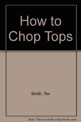 9780879384005: Tex Smith's How to Chop Tops