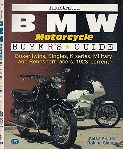 Illustrated Bmw Motorcycle Buyer's Guide (Motorbooks International Illustrated Buyer's Guide Series) (9780879384043) by Knittel, Stefan; Slabon, Roland