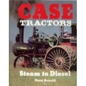 Case tractors, Steam to Diesel: Arnold Dave