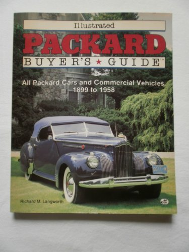 Illustrated Packard Buyer's Guide: All Packard Cars and Commercial Vehicles, 1899 to 1958 (...