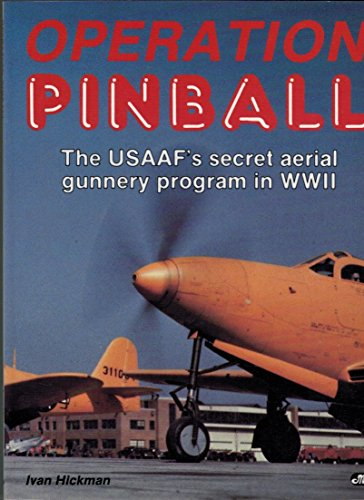 Operation Pinball The USAAF's Secret Aerial Gunnery Program of WWII