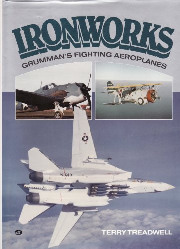 9780879384883: The Ironworks: A History of Grumman's Fighting Aeroplanes