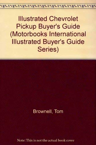 Illustrated Chevrolet Pickup Buyer's Guide (Motorbooks International Illustrated Buyer's Guide Series) (0879385332) by Tom Brownell