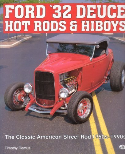 Ford '32 Deuce Hot Rods and Hiboys: Timothy Remus
