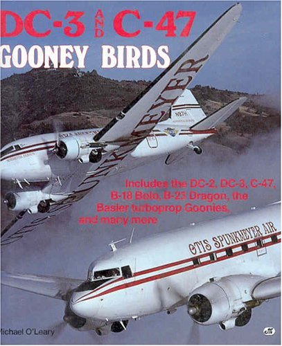 9780879385439: DC-3 and C-47 Gooney Birds: Includes the DC-2, DC-3, C-47, B-18 Bolo, B-23 Dragon, the Basler turboprop Goonies, and many more