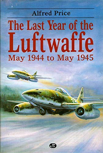 9780879385552: The Last Year of the Luftwaffe: May 1944 to May 1945