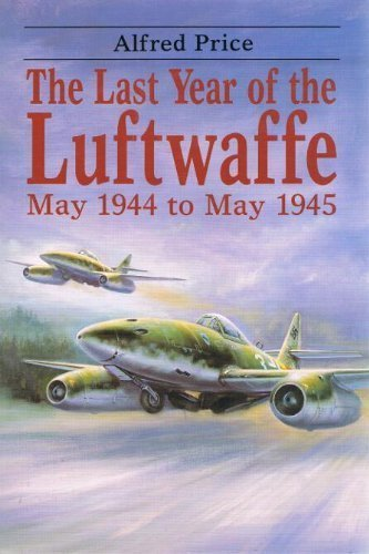 The Last Year of the Luftwaffe: May 1944 to May 1945 [Jun 01, 1991] Price, Alfred: Price, Alfred