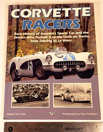 9780879385743: Corvette Racers: Race History of America's Sports Car and the Drivers Who Pushed It to the Limit on Tracks from Sebring to Le Mans