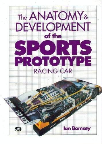 The Anatomy & Development of the Sports Prototype Racing Car: Bamsey, Ian